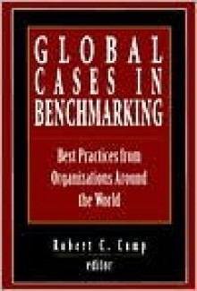 Global Cases in Benchmarking - Robert C. Camp