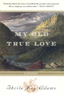 My Old True Love - Sheila Kay Adams
