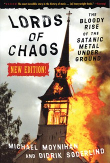 Lords of Chaos: The Bloody Rise of the Satanic Metal Underground New Edition - Michael Moynihan, Didrik Søderlind