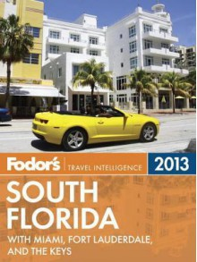 Fodor's South Florida 2013: With Miami, Fort Lauderdale, and the Keys - Fodor's Travel Publications Inc.