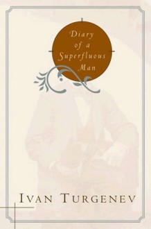 Diary of a Superfluous Man - Ivan Turgenev, David A. Patterson