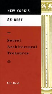 New York's 50 Best Secret Architectural Treasures - Eric Peter Nash