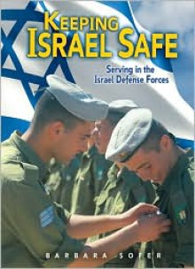 Keeping Israel Safe: Serving the Israel Defense Forces - Barbara Sofer