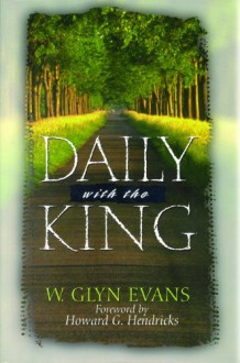 Daily With The King: A Devotional for Self-Discipleship - W. Glyn Evans