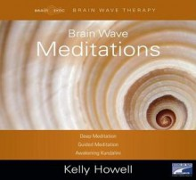Brain Wave Meditations: Deep Meditation; Guided Meditation; Awakening Kundalini - Kelly Howell