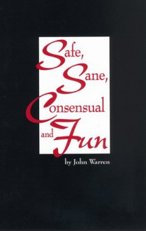 Safe, Sane, Consensual and Fun - John Warren
