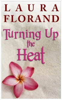 Turning Up the Heat - Laura Florand
