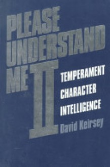 Please Understand Me II: Temperament, Character, Intelligence - David Keirsey, Ray Choiniere