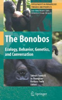The Bonobos: Behavior, Ecology, and Conservation - Takeshi Furuichi