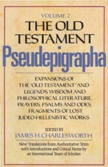 "The Old Testament Pseudepigrapha, Volume 2: Expansions of the ""Old Testament"" and Legends, Wisdom and Philosophical Literature, Prayers, Psalms and Odes, Fragments of Lost Judeo-Hellenistic Works - James H. Charlesworth"