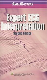 SkillMasters: Expert ECG Interpretation - Lippincott Williams & Wilkins, Springhouse