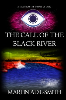 The Call of The Black River - Martin Adil-Smith