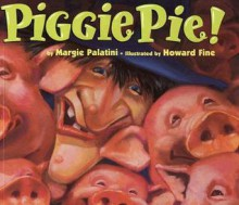 Piggie Pie! - Margie Palatini,Howard Fine