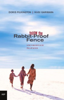 Follow the Rabbit-Proof Fence - Doris Pilkington,Nugi Garimara