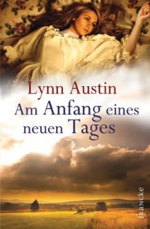 Am Anfang eines neuen Tages - Lynn Austin