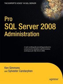 Pro SQL Server 2008 Administration - Ken Simmons, Sylvester Carstarphen