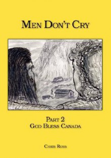Men Don't Cry: Part 2 - God Bless Canada - Chris Ross