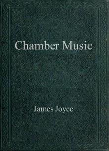 Chamber Music - James Joyce