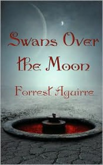 Swans Over the Moon - Forrest Aguirre