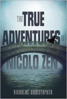 The True Adventures of Nicolo Zen - Nicholas Christopher