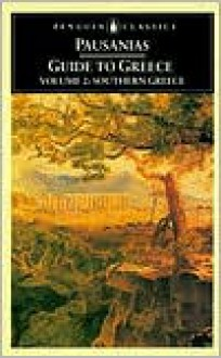 Guide to Greece: Southern Greece (Guide to Greece, #2) - Pausanias, Peter Levi