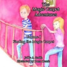 The Magic Carpet Adventures Volume I: Finding the Magic Carpet - Jullie Smith, Dana Harris