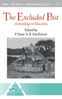 The Excluded Past: Archaeology in Education (One World Archaeology) - Robert MacKenzie, Peter Stone