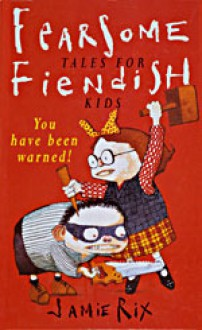 Fearsome Tales For Fiendish Kids - Jamie Rix, Ross Collins