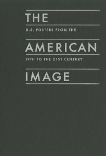 The American Image: U.S. Posters From The 19th To The 21st Century - Mark Resnick, R. Roger Remington