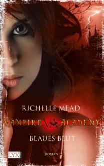 Blaues Blut (Vampire Academy, Bd 2) - Richelle Mead, Michaela Link, Tobias Mosel