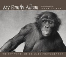 My Family Album: Thirty Years of Primate Photography - Frans de Waal