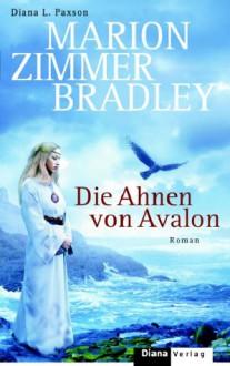 Die Ahnen von Avalon (Gebundene Ausgabe) - Diana L. Paxson,Marion Zimmer Bradley
