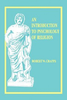 Intro to the Psych. of Religion - Robert W. Crapps