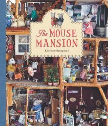 The Mouse Mansion - Karina Schaapman