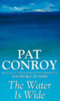 Water Is Wide, The - Pat Conroy