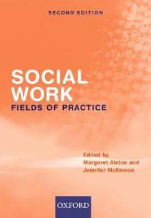 Social Work Fields of Practice - Margaret Alston, Jennifer McKinnon
