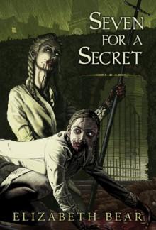 Seven for a Secret - Elizabeth Bear