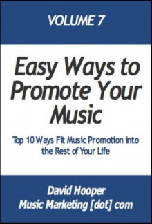Top 10 Ways for Musicians and Songwriters Fit Music Promotion into Their Lives (MusicMarketing.com Presents) - David Hooper