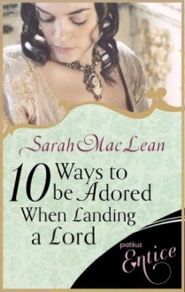 Ten Ways to be Adored When Landing a Lord (Love by Numbers) - Sarah MacLean