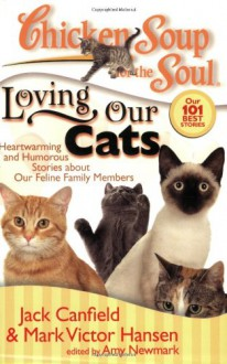 Chicken Soup for the Soul: Loving Our Cats: Heartwarming and Humorous Stories about our Feline Family Members - Jack Canfield, Mark Victor Hansen, Amy Newmark