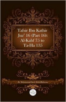 Tafsir Ibn Kathir Juz' 16 (Part 16): Al Kahf 75 to Ta Ha 135 - ابن كثير, Muhammad Saed Abdul-Rahman, Ibn Kathir