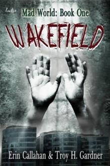 Wakefield - Erin Callahan,Troy H. Gardner