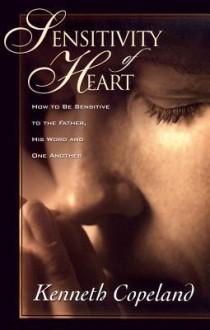 Sensitividad De Corazon/Sensitivity of Heart - Kenneth Copeland, Copeland, Kenneth, Publications Staff