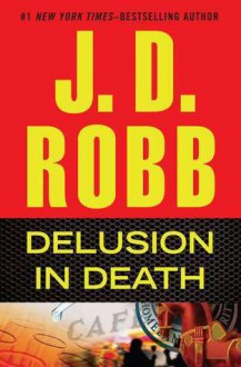 Delusion in Death (In Death, #35) - J.D. Robb