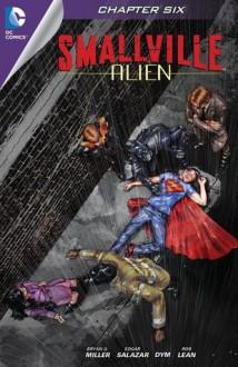 Smallville: Alien #6 - Bryan Q. Miller, Edgar Salazar, DYM, Rob Lean, Carrie Strachan, Cat Staggs
