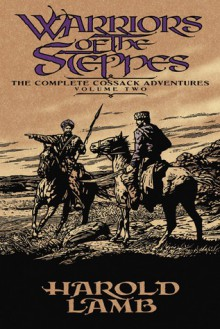 Warriors of the Steppes: The Complete Cossack Adventures, Volume Two - Harold Lamb, Howard Andrew Jones, David Drake