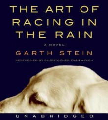 The Art of Racing in the Rain - Garth Stein,Christopher Welch,Christopher Evan Welch