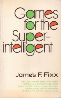 Games for the Super Intelligent -