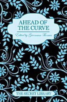Ahead of the Curve (The Secret Library) - Gwennan Thomas, Charlotte Stein, Maxine Marsh, Kay Jaybee