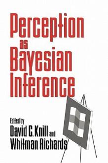Perception as Bayesian Inference - David C. Knill
